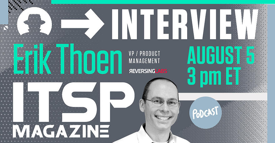 Meet Erik Thoen, ReversingLabs VP of Product Management, in new ITSP Podcast